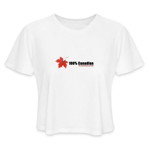 100% Canadian - Women's Cropped T-Shirt