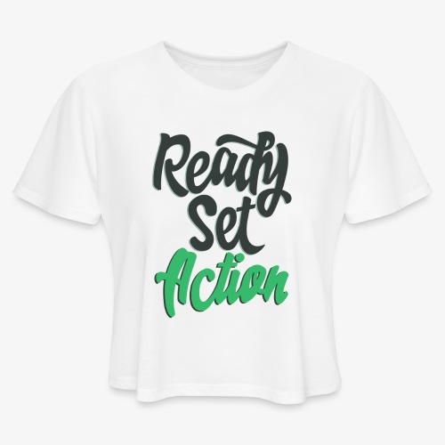 Ready.Set.Action! - Women's Cropped T-Shirt