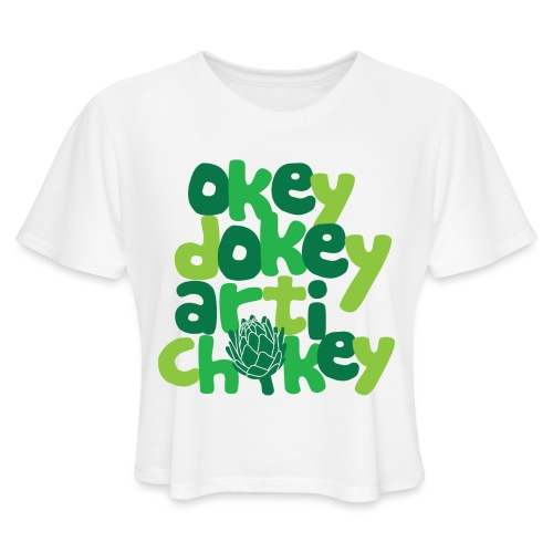 Okey Dokey Artichokey - Women's Cropped T-Shirt