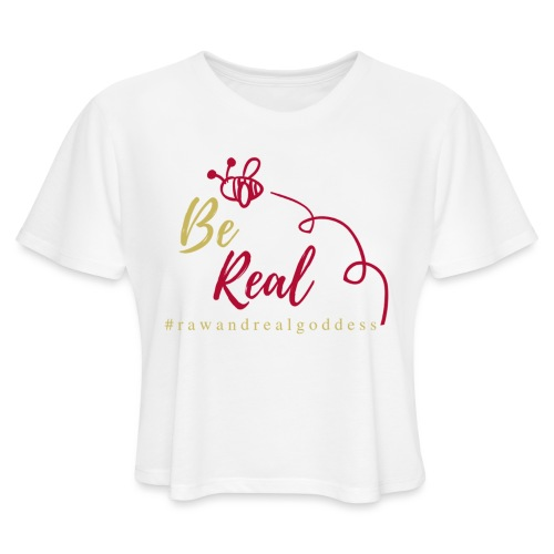 Be Real with Raw & Real Goddess - Women's Cropped T-Shirt