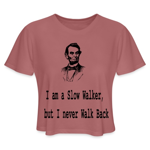I am slow walker- Lincoln Quotes - Women's Cropped T-Shirt