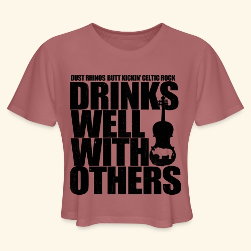 Dust Rhinos Drinks Well With Others - Women's Cropped T-Shirt