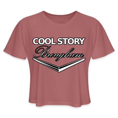 Cool Story Brougham - Women's Cropped T-Shirt
