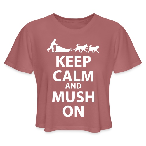 Keep Calm & MUSH On - Women's Cropped T-Shirt