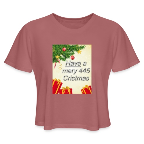 Have a Mary 445 Christmas - Women's Cropped T-Shirt