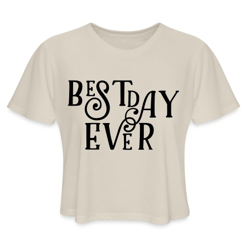 Best Day Ever Fancy - Women's Cropped T-Shirt
