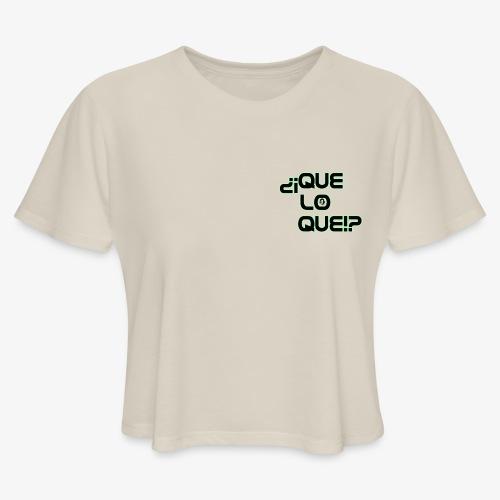 Que Lo Que - Women's Cropped T-Shirt