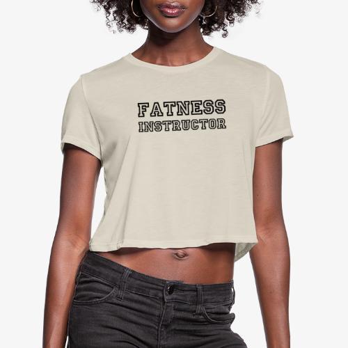Fatness Instructor - Women's Cropped T-Shirt