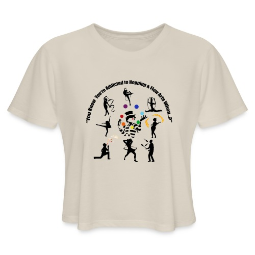 You Know You're Addicted to Hooping & Flow Arts - Women's Cropped T-Shirt