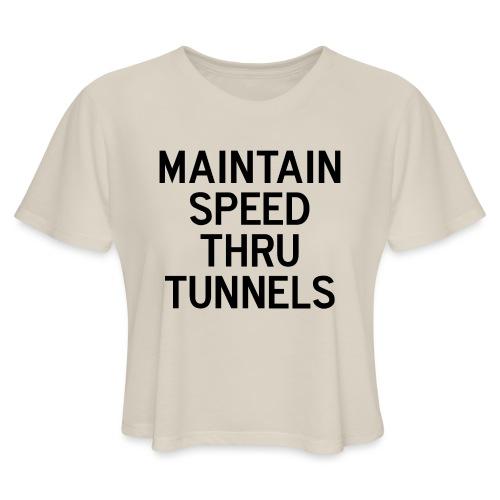 Maintain Speed Thru Tunnels (Black) - Women's Cropped T-Shirt