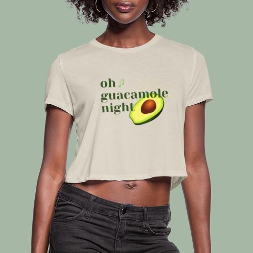 Oh Guacamole Night - Women's Cropped T-Shirt