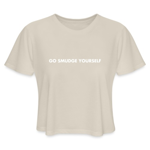 go smudge yourself - Women's Cropped T-Shirt