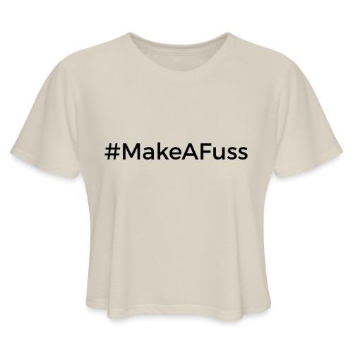 Make a Fuss hashtag - Women's Cropped T-Shirt