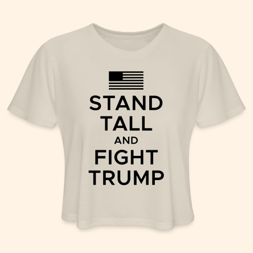Stand Tall and Fight Trump - Women's Cropped T-Shirt