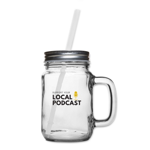 Support your Local Podcast - Mason Jar