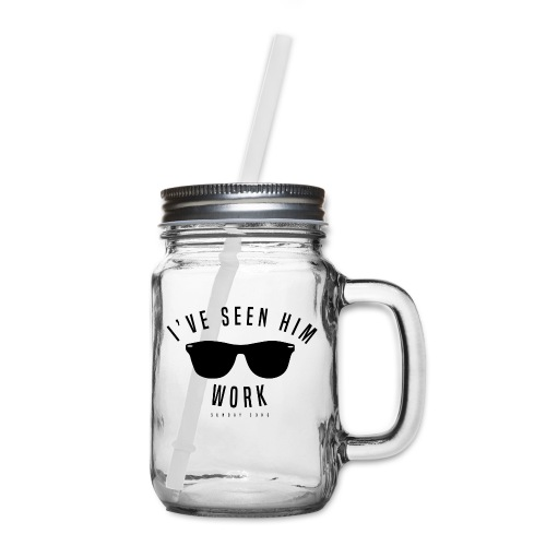 I've Seen Him Work - Mason Jar
