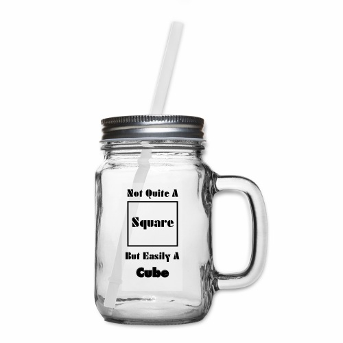 Not Quite A Square But Easily A Cube - Mason Jar