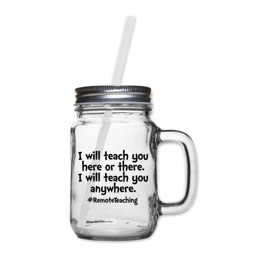 I will teach you here or there - Remote Teaching - Mason Jar