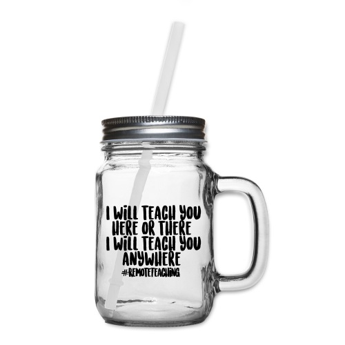 I will teach you here or there #RemoteTeaching - Mason Jar