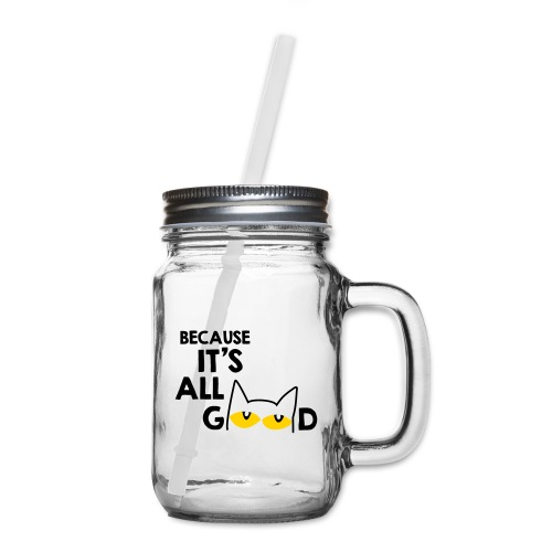 It's All Good Cat - Mason Jar