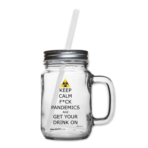 Keep Calm F ck Pandemics And Get Your Drink On - Mason Jar