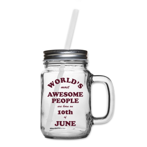 Most Awesome People are born on 10th of June - Mason Jar