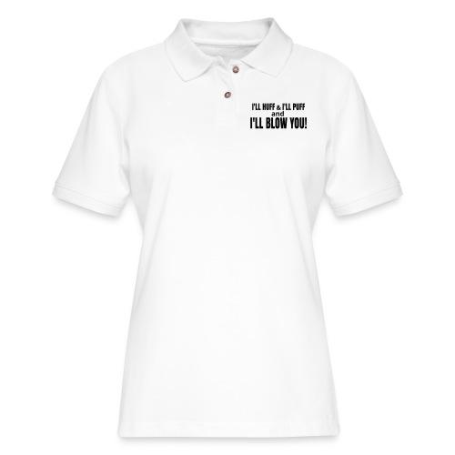 I'll Huff & I'll Puff and I Blow You T-Shirt - Women's Pique Polo Shirt