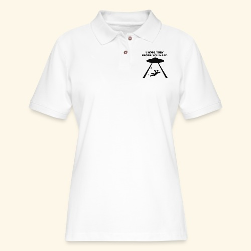 i hope they probe you - Women's Pique Polo Shirt