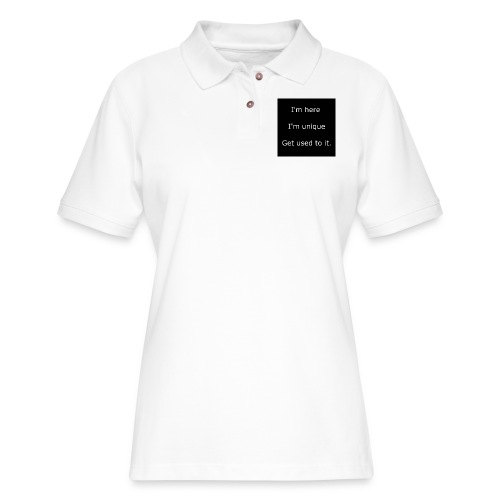 I'M HERE, I'M UNIQUE, GET USED TO IT. - Women's Pique Polo Shirt