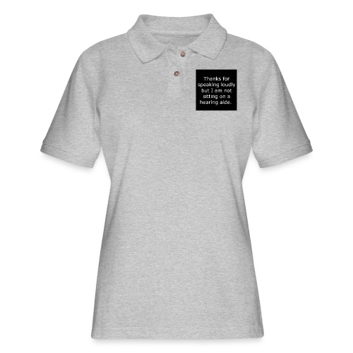 THANKS FOR SPEAKING LOUDLY BUT i AM NOT SITTING... - Women's Pique Polo Shirt