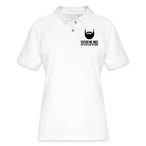 EXCUSE ME, MISS MY EYES ARE UP HERE - Women's Pique Polo Shirt