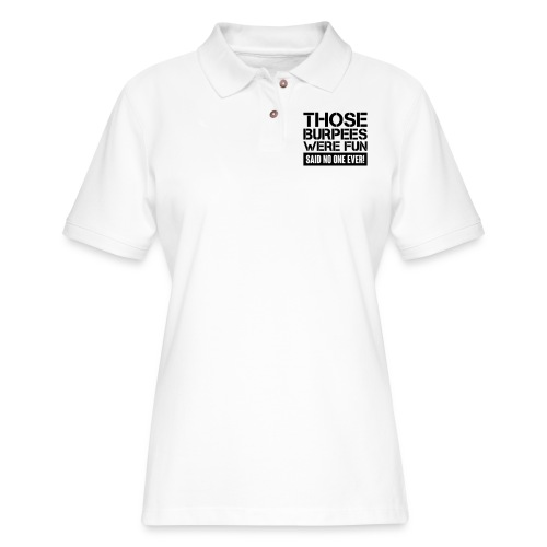 Those Burpees were fun! - Women's Pique Polo Shirt
