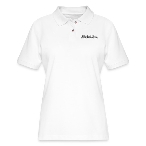 Either Lead Follow or Get Out of The Way - Women's Pique Polo Shirt