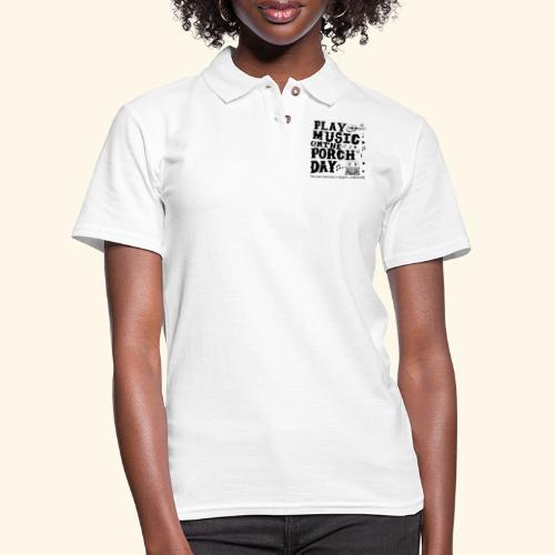 PLAY MUSIC ON THE PORCH DAY - Women's Pique Polo Shirt