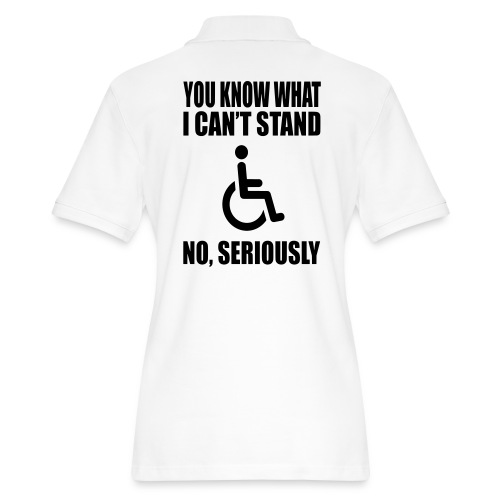 You know what i can't stand. Wheelchair humor - Women's Pique Polo Shirt