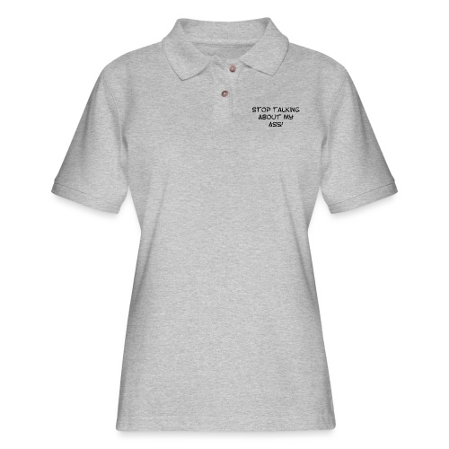 Stop talking about my **s - Women's Pique Polo Shirt