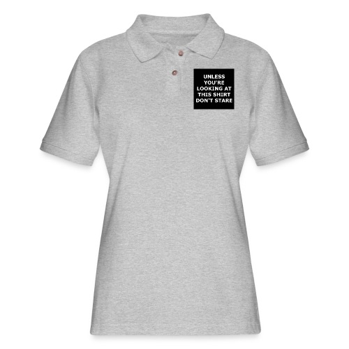 UNLESS YOU'RE LOOKING AT THIS SHIRT, DON'T STARE - Women's Pique Polo Shirt