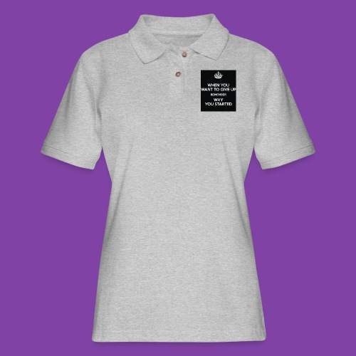 when-you-want-to-give-up-remember-why-you-started- - Women's Pique Polo Shirt