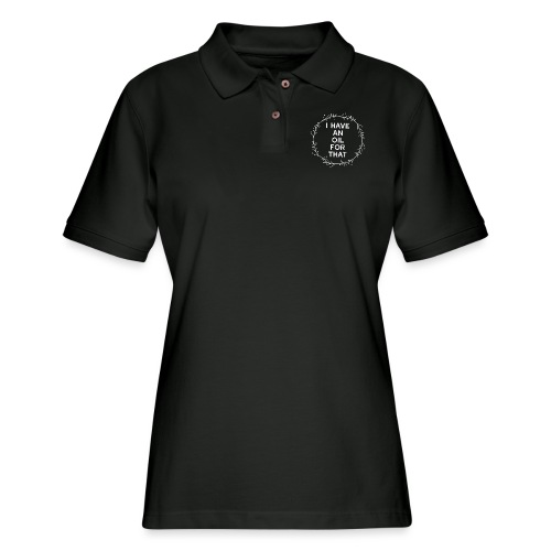 I have an oil for that - Women's Pique Polo Shirt