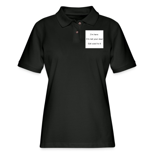 I'M HERE, I'M NOT YOUR DEAR, GET USED TO IT - Women's Pique Polo Shirt