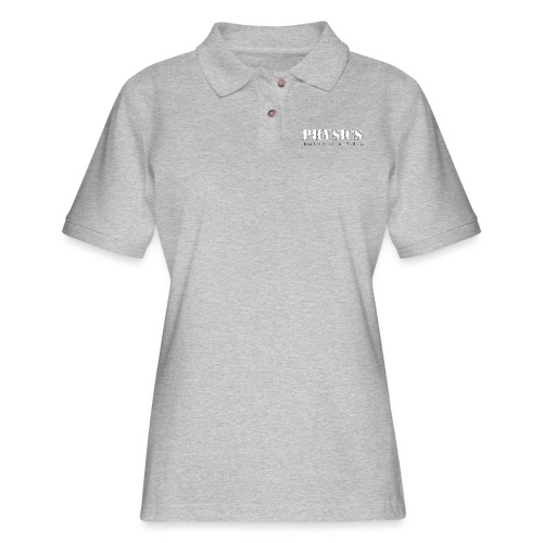 Physics doesn't care who your Daddy is. - Women's Pique Polo Shirt