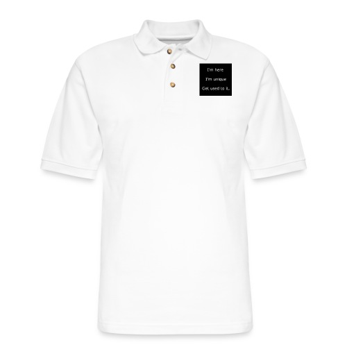 I'M HERE, I'M UNIQUE, GET USED TO IT. - Men's Pique Polo Shirt