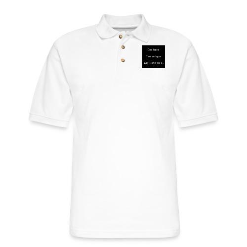 I'M HERE, I'M UNIQUE, GET USED TO IT. - Men's Pique Polo Shirt