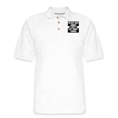 I'm not very smart, but I can lift heavy things gy - Men's Pique Polo Shirt