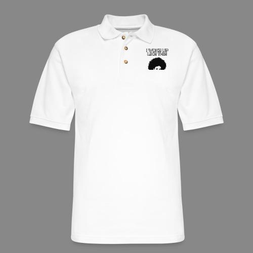 I Woke Up Like This - Men's Pique Polo Shirt