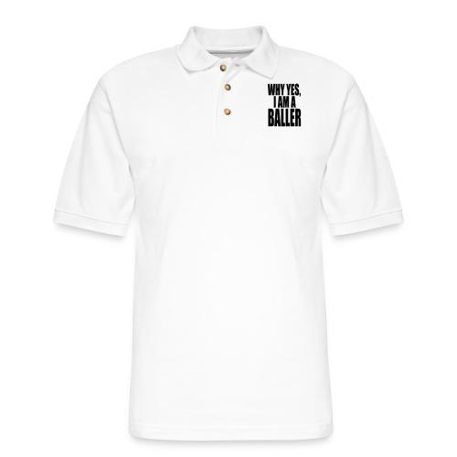 WHY YES I AM A BALLER - Men's Pique Polo Shirt