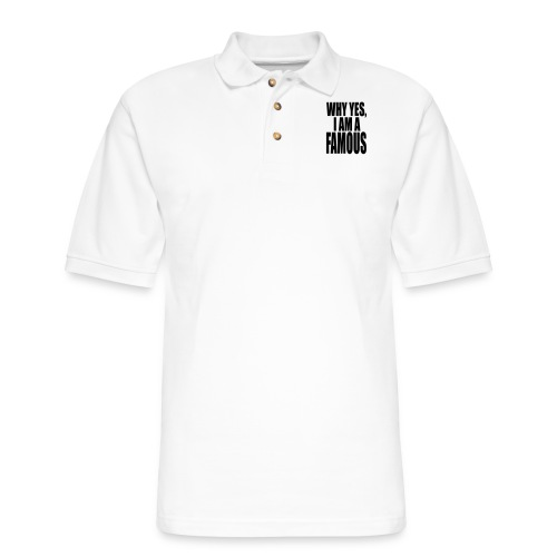 WHY YES, I AM FAMOUS - Men's Pique Polo Shirt