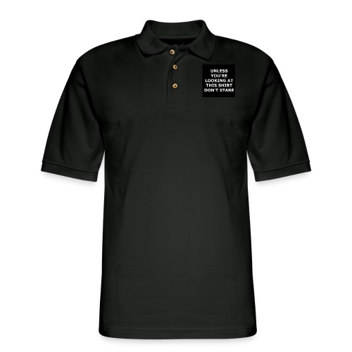 UNLESS YOU'RE LOOKING AT THIS SHIRT, DON'T STARE - Men's Pique Polo Shirt