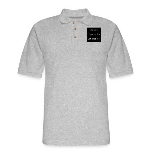 IM HERE, I HAVE NO FEAR, GET USED TO IT - Men's Pique Polo Shirt