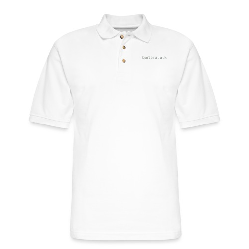 Don't Be a Duck - Men's Pique Polo Shirt